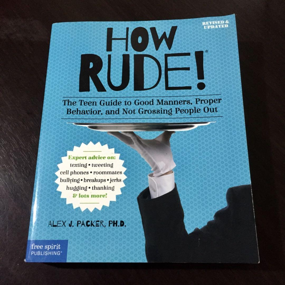 How Rude! : The Teen Guide To Good Manners, Proper Behaviour, and Not Grossing People Out