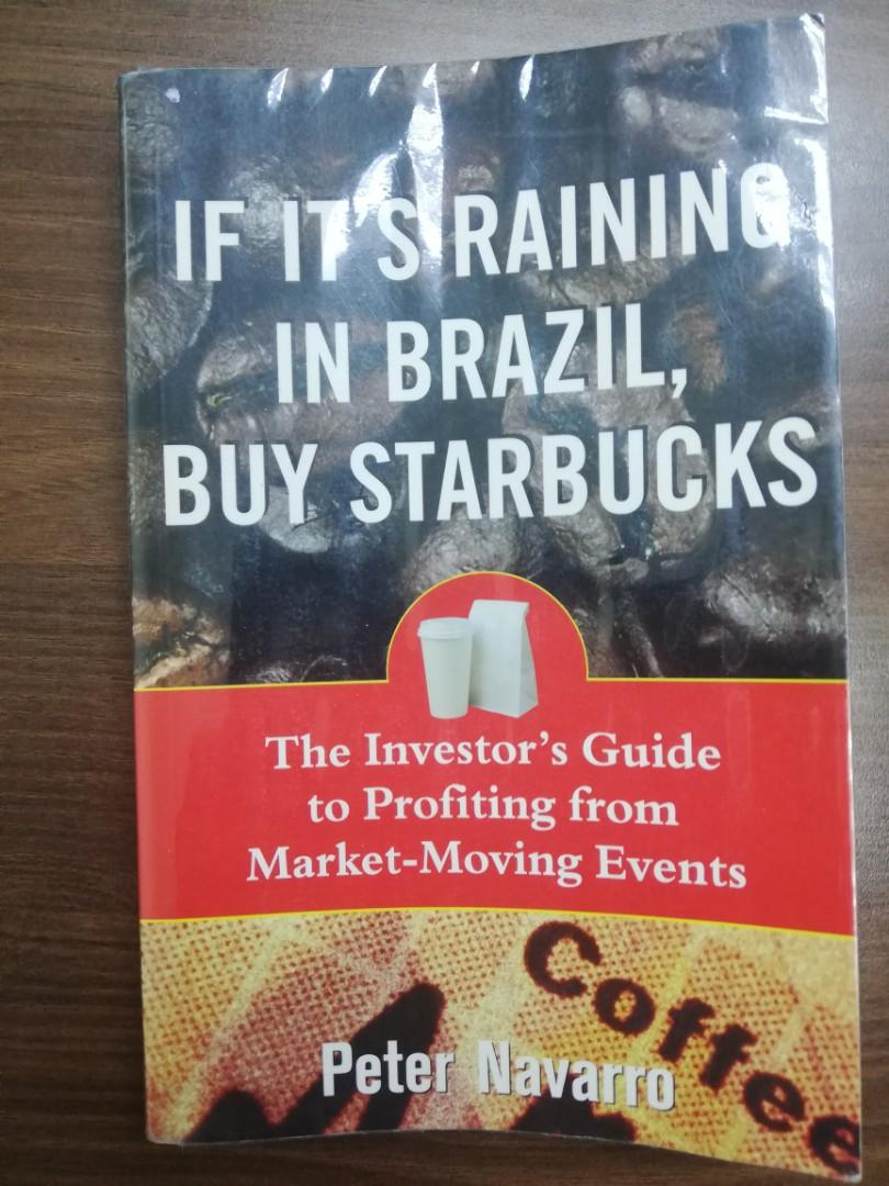 If It's Raining in Brazil, Buy Starbucks (The Investor's Guide to Profiting from Market - Moving Events) by Peter Navarro
