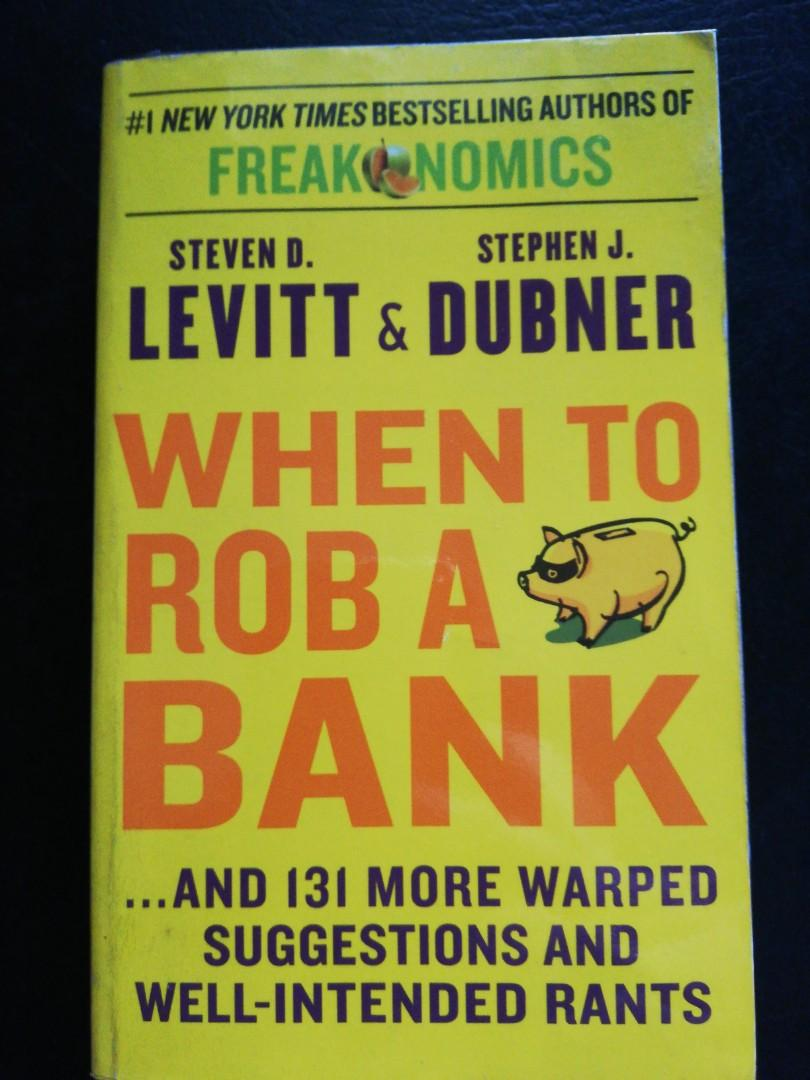 When To Rob a Bank (... And 131 More Warped Suggestions and Well-intended Rants) by  Steven Levitt and Stephen Dubner