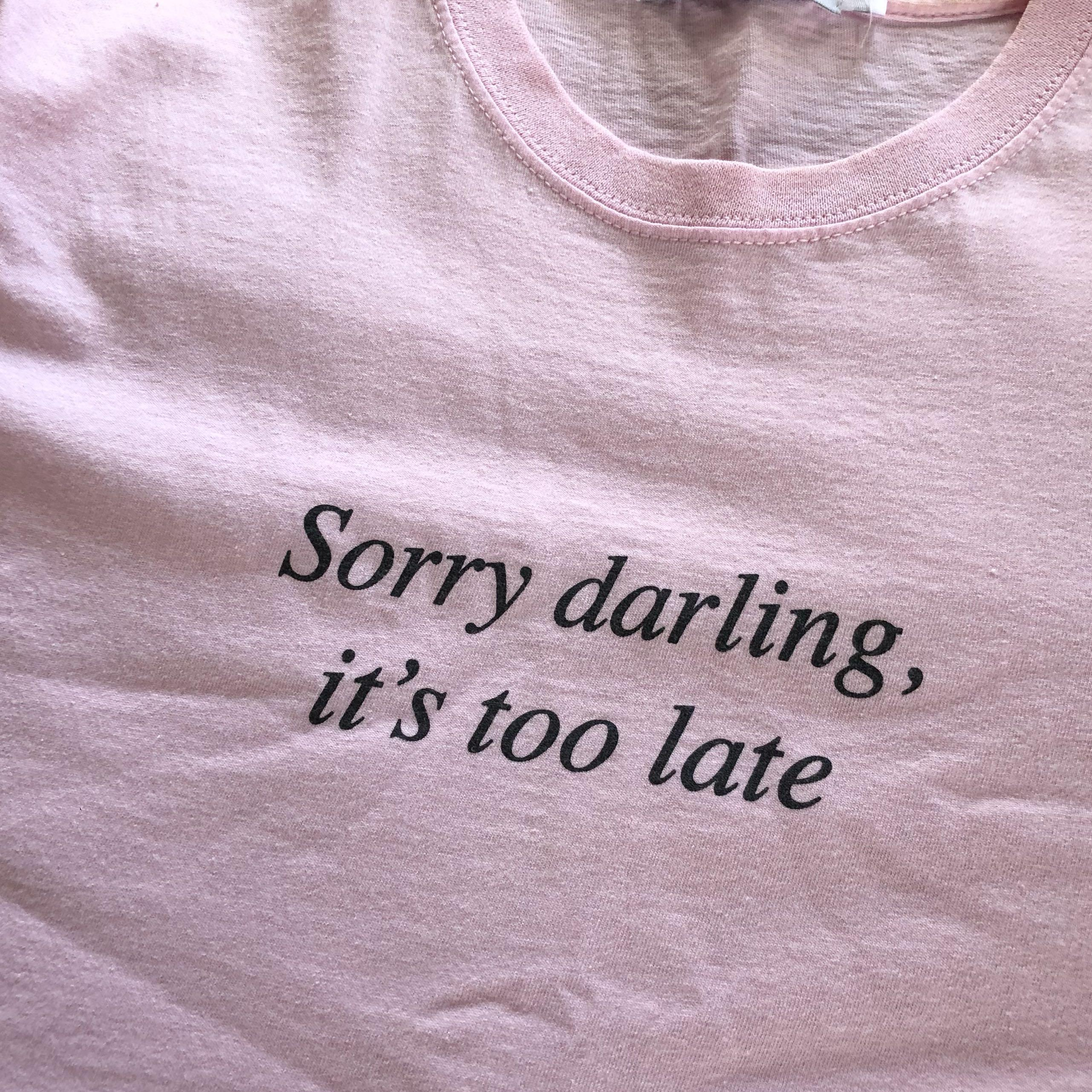 """Adolescent Clothing """"Sorry darling, it's too late"""" pink tee"""