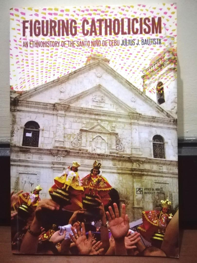 Figuring Catholicism: An Ethnohistory of the Santo Niño de Cebu by Julius J. Bautista