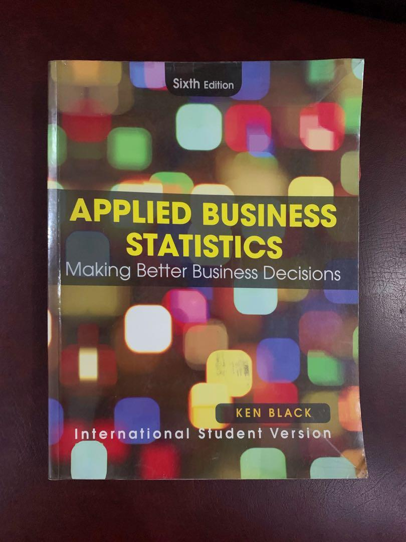 Textbook: Applied Business Statistics: Making Better Business Decisions (Sixth Edition), International Student Version