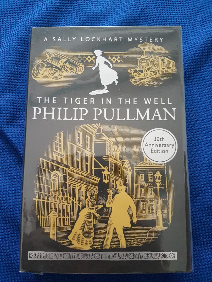 The Tiger in the Well (book 3 of the Sally Lockhart Mysteries) by Philip Pullman
