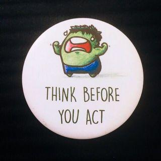 Think before you act Badge Round 56mm