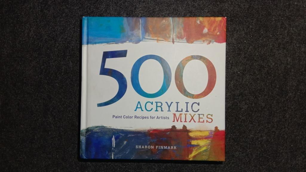500 Acrylic Mixes | Paint color Recipes for Artist by Sharon Finmark