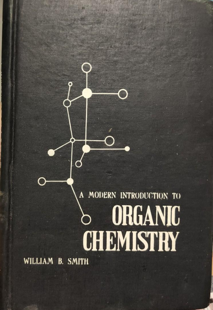 A Modern Introduction to Organic Chemistry by William B. Smith, copyright 1961