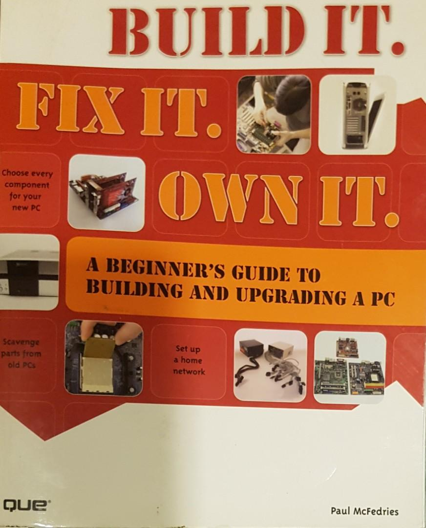 Build It.  Fix It.  Own It.  A Beginner's Guide to Building and Upgrading a PC