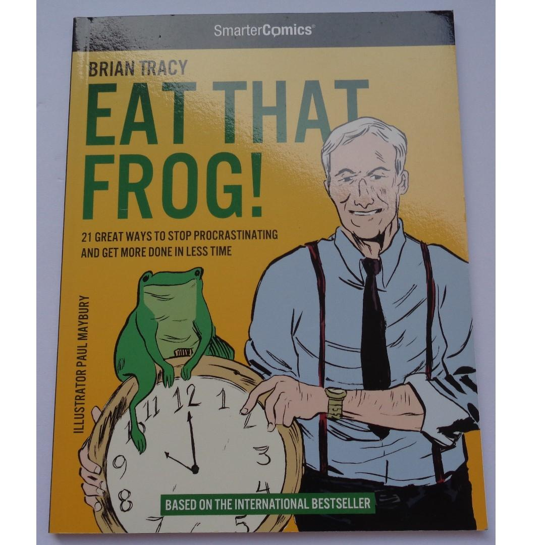 Eat That Frog! 21 Great Ways to Stop Procrastinating and Get More Done in Less Time by Brian Tracy, Illustrator: Paul Maybury
