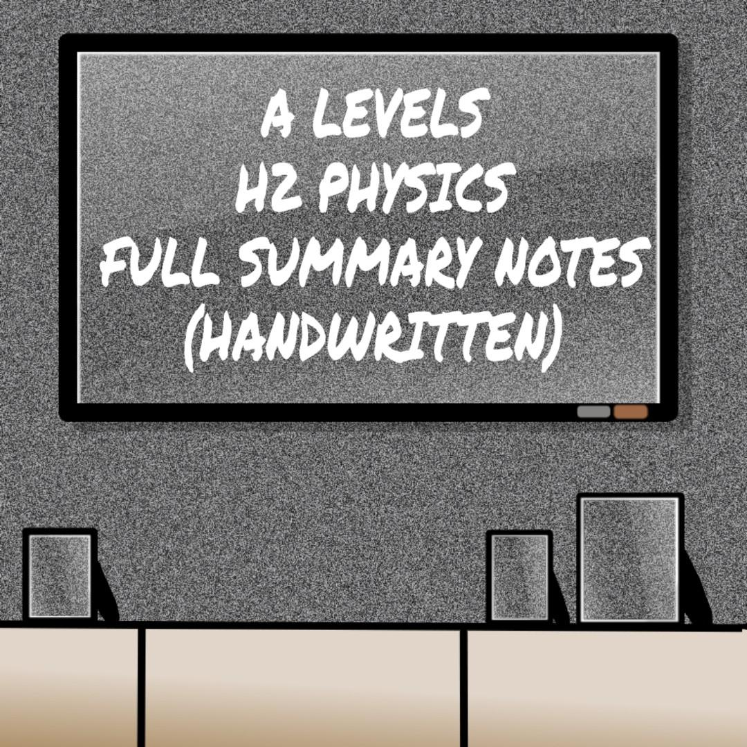 H2 PHYSICS HANDWRITTEN SUMMARY NOTES