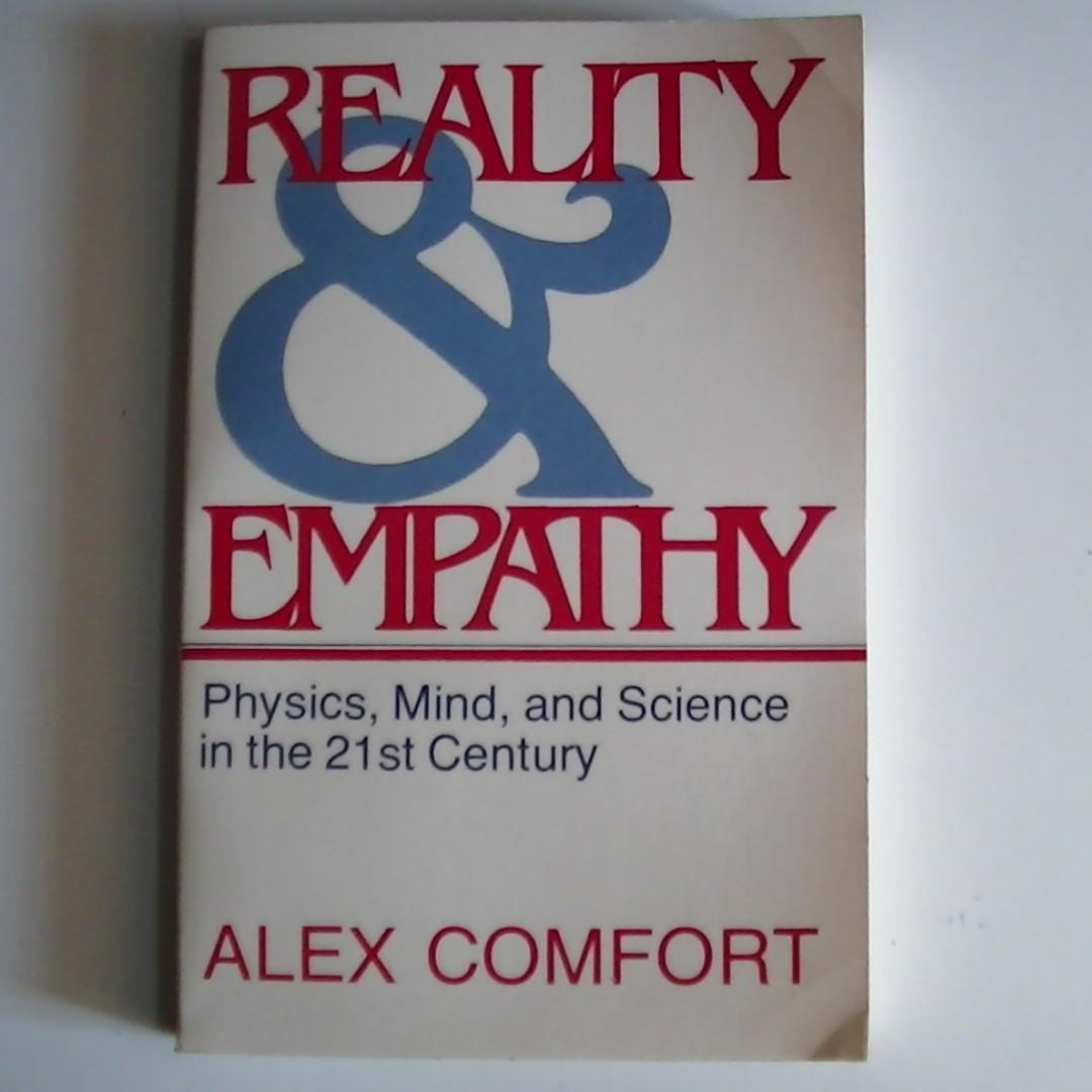 REALITY & EMPATHY Physics, Mind, and Science in the 21st Century - Alex Comfort
