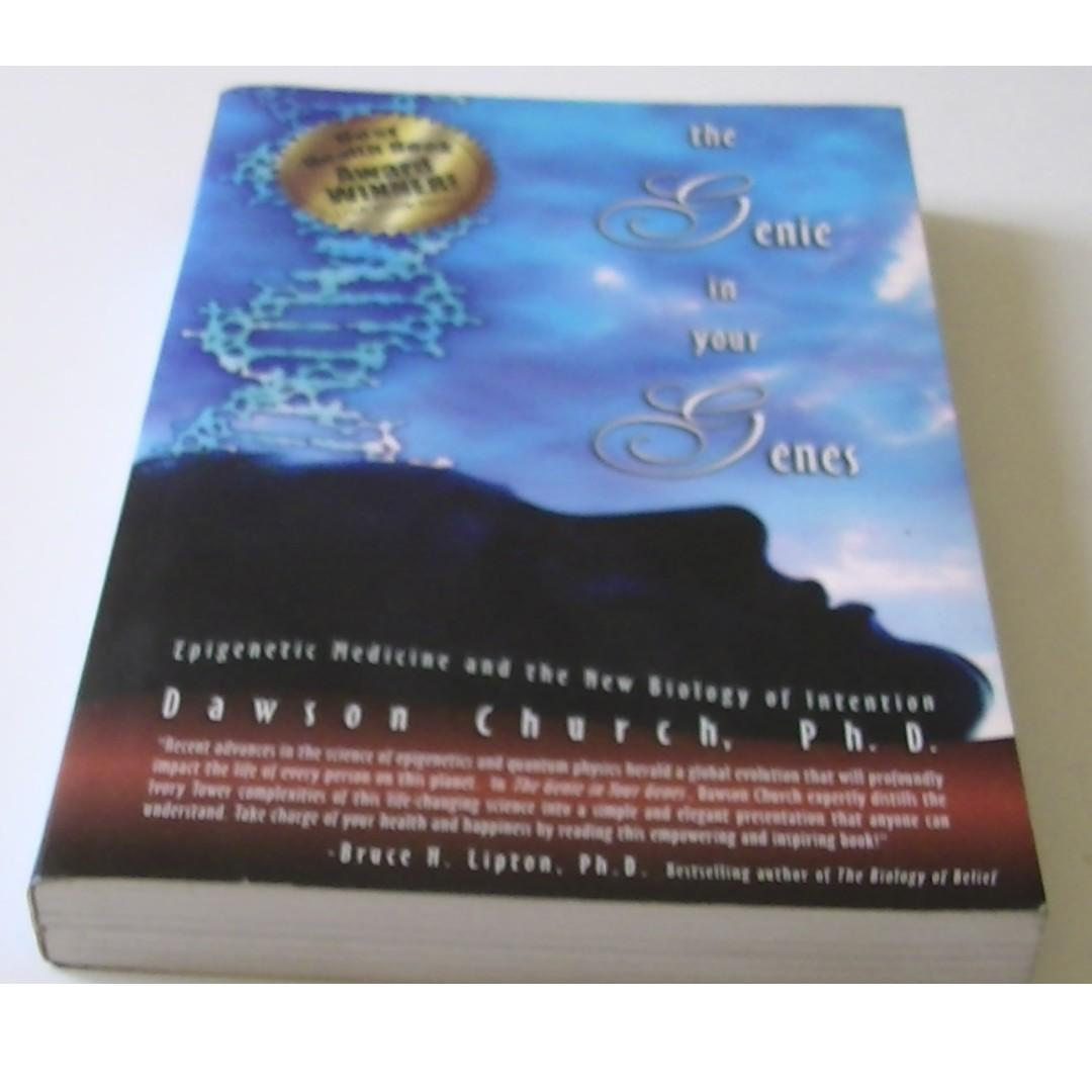 THE GENIE IN YOUR GENES Epigenetic Medicine and The New Biology of Intention- Dawson Church, Ph.D.