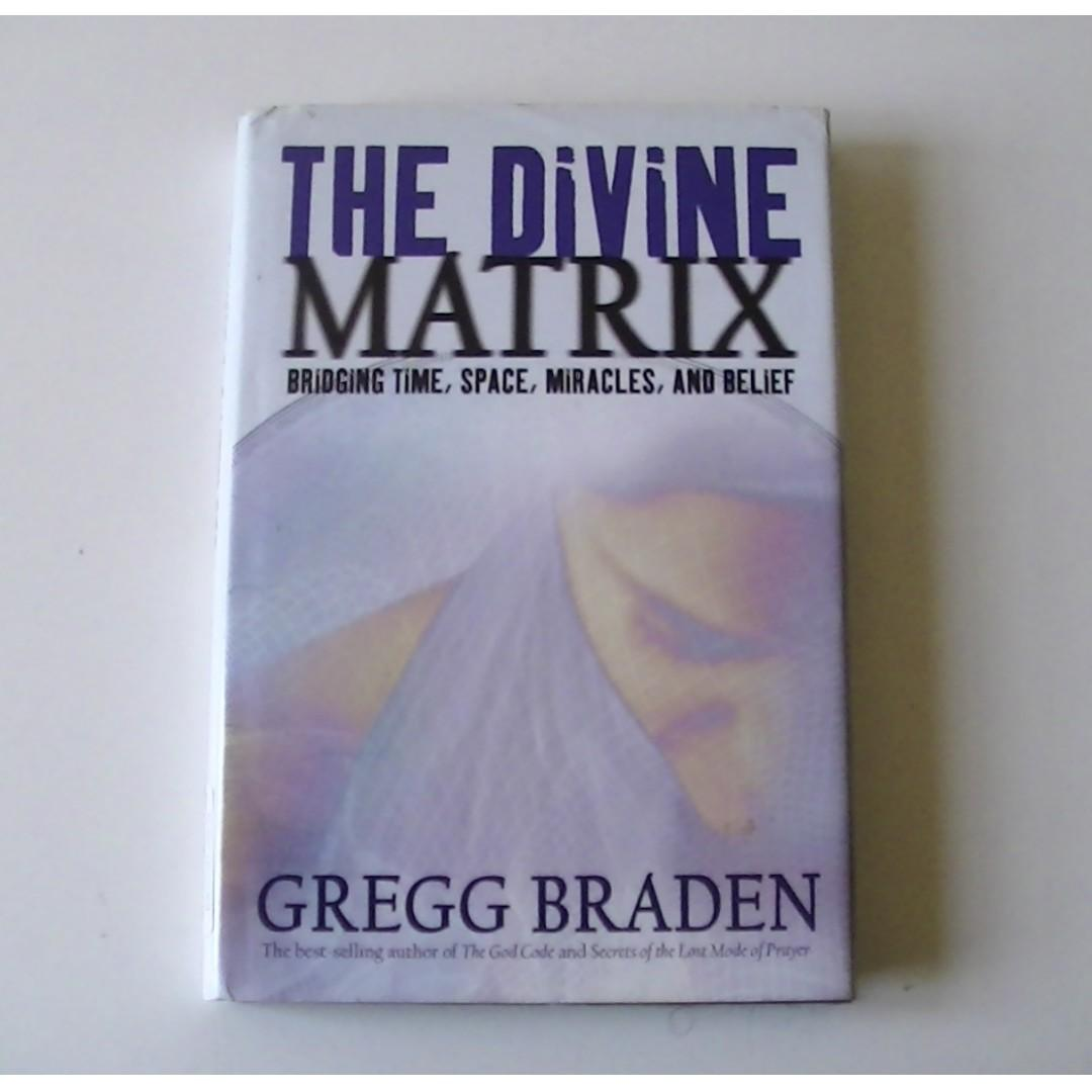 THE DIVINE MATRIX Bridging Time, Space, Miracles, and Belief (Hardcover) - Gregg Braden
