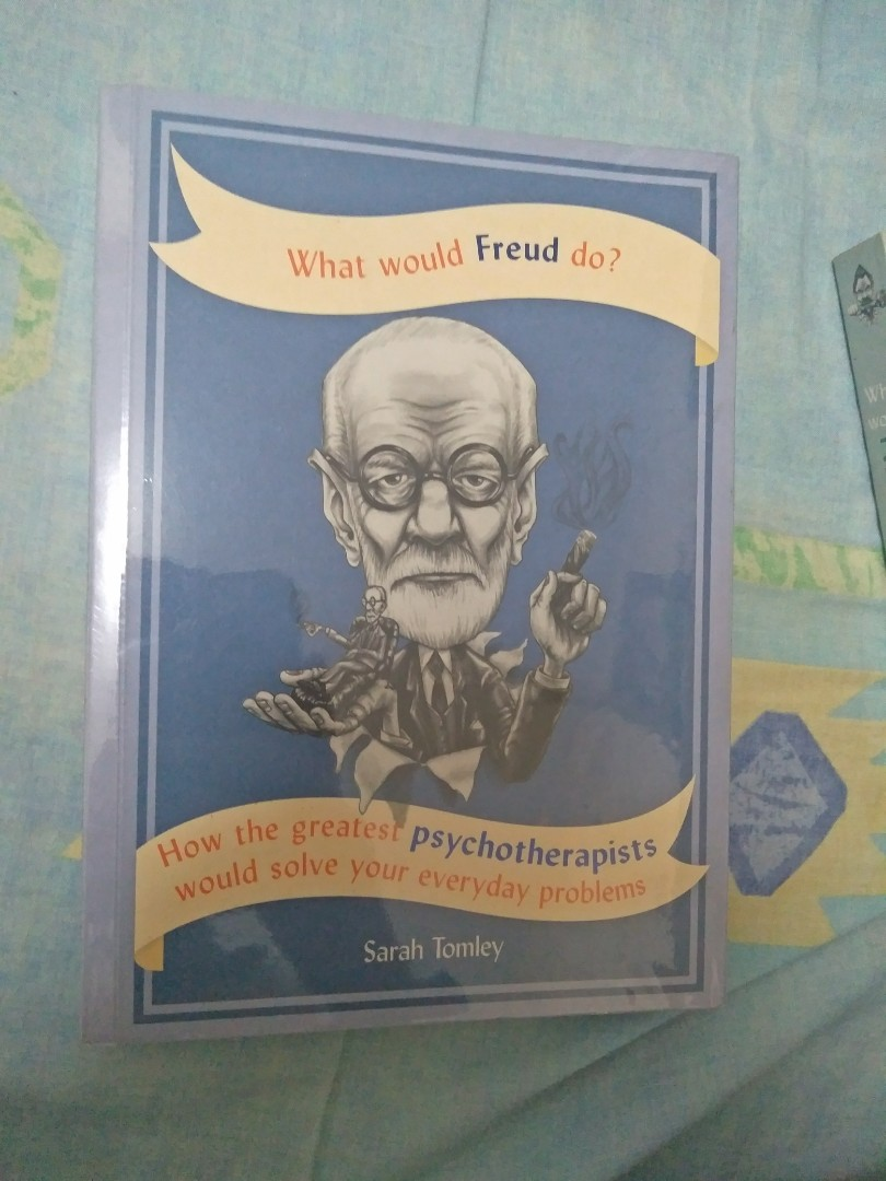 What would Freud do? how the greatest psychotherapists would dolve your everyday problems