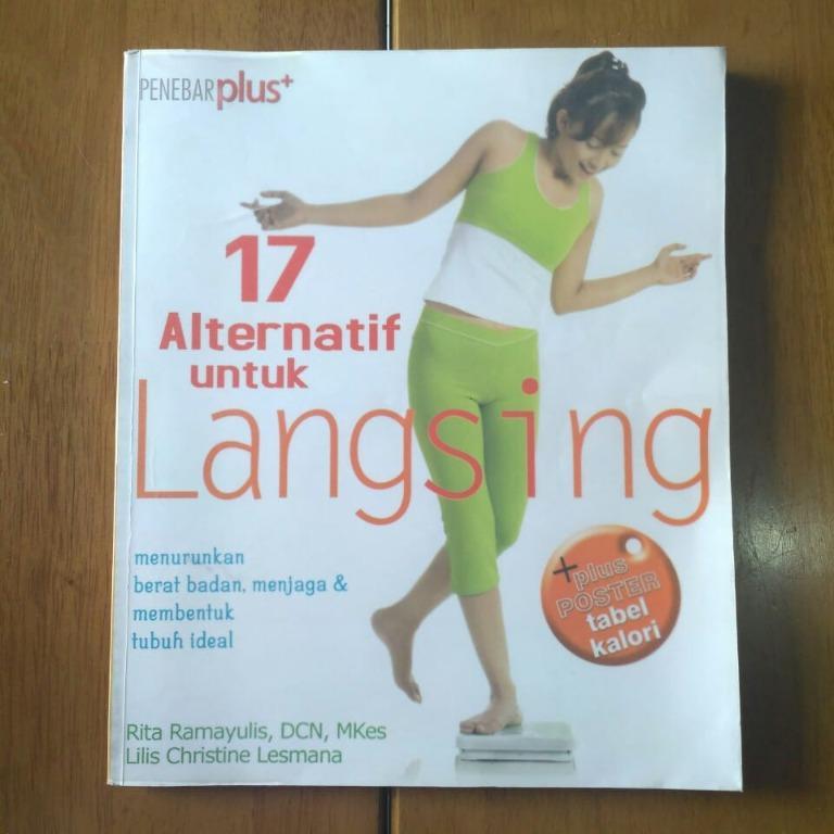 17 Alternatif untuk Langsing – Menurunkan berat badan, menjaga & membentuk tubuh ideal + plus poster tabel kalori