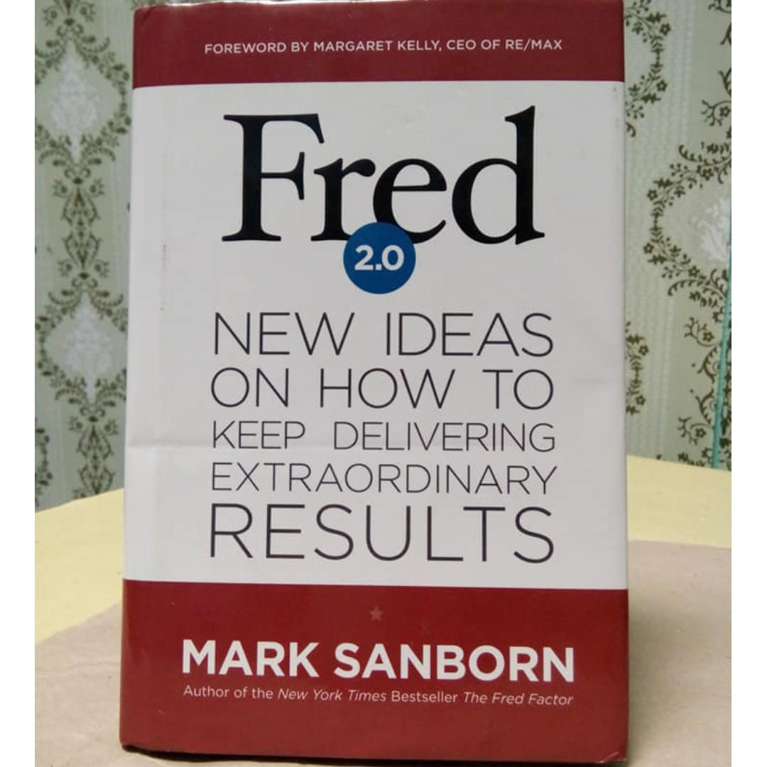 Fred 2.0 New Ideas on How to Keep Delivering Unexpected Results by Mark Sanborn