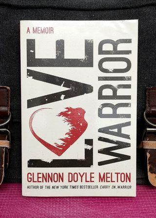 《NEW BOOK CONDITION + Gorgeous & Inspiring Memoir Of Bestselling Author Glennon Doyle Melton》Glennon Doyle Melton - LOVE WARRIOR : A MEMOIR