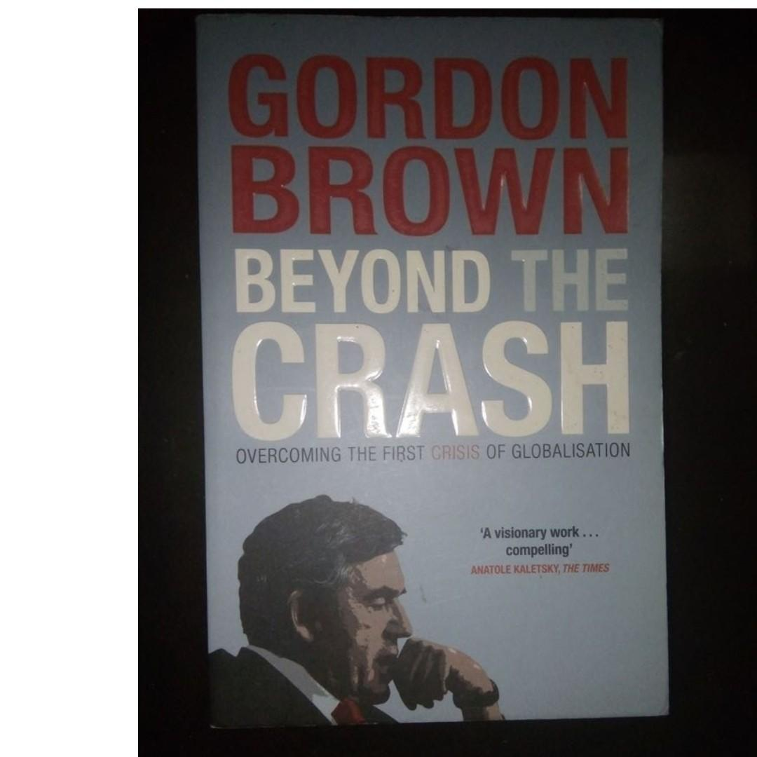 Beyond the Crash : Overcoming the First Crisis of Globalization BUSINESS / LEADERSHIP / MANAGEMENT / MONEY FINANCE BANKS / GOVERNMENT / ECONOMICS