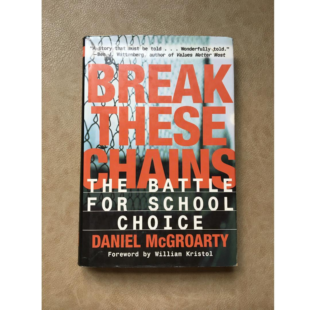 DANIEL MCGROARTY'S BREAK THESE CHAINS: THE BATTLE FOR SCHOOL CHOICE (HARD COVER)