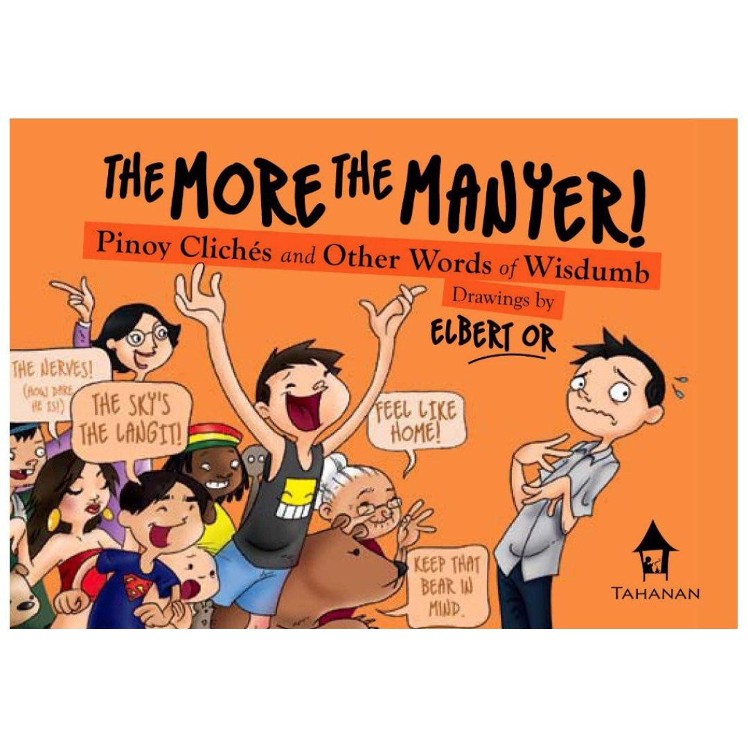 THE MORE THE MANYER!: Pinoy Cliches and Other Words of Wisdumb | English | Tahanan Books | Pinoy Pop Culture