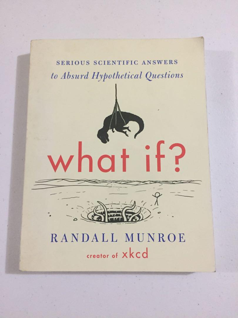 What If: Serious Scientific Answers to Absurd Hypothetical Questions by Randall Munroe