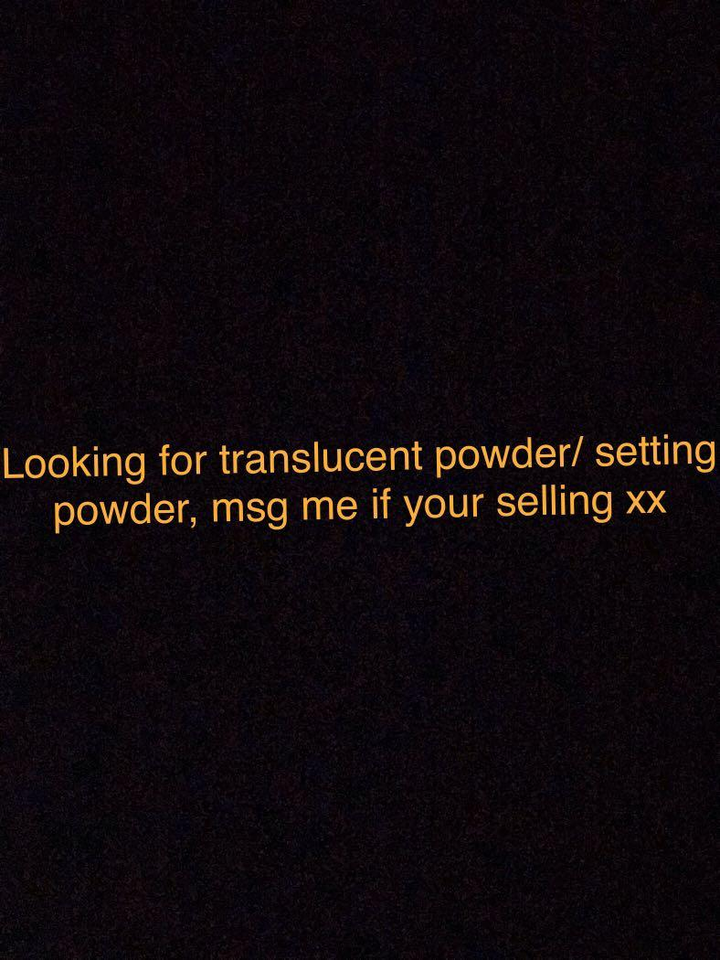 ~LOOKING FOR TRANSLUCENT POWDER/SETTING POWDER/LOOSE POWDER~