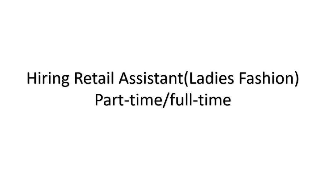 Retail Assistant(Part-Time/Full-Time)