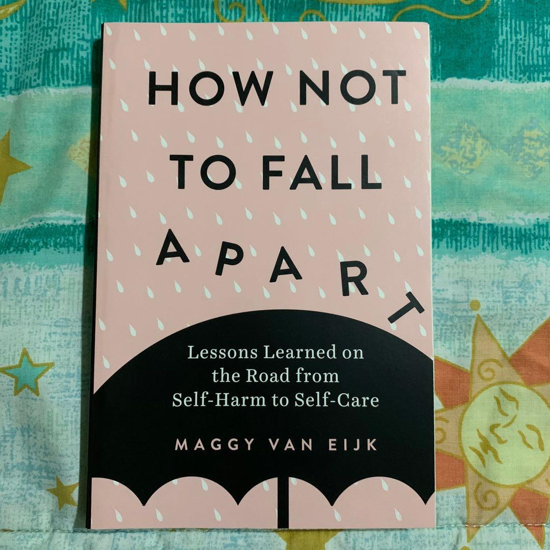 How Not to Fall Apart: Lessons Learned on the Road from Self-Harm to Self-Care by Maggy Van Eijk