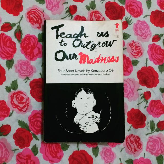 Teach Us to Outgrow Our Madness by Kenzaburo Oe [4 Short Novels]