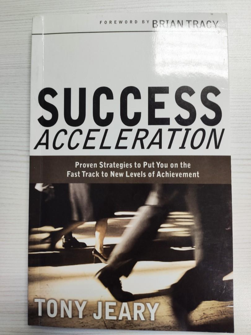 Success Acceleration : Proven Strategies to Put You on the Fast Track to New Levels of Achievement