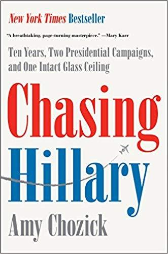 Chasing Hillary: Ten Years, Two Presidential Campaigns, and One Intact Glass Ceiling