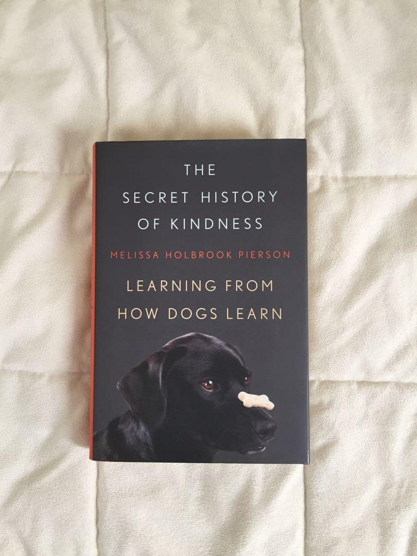 The Secret History of Kindness - Learning How Dogs Learn by Melissa Holbrook Pierson