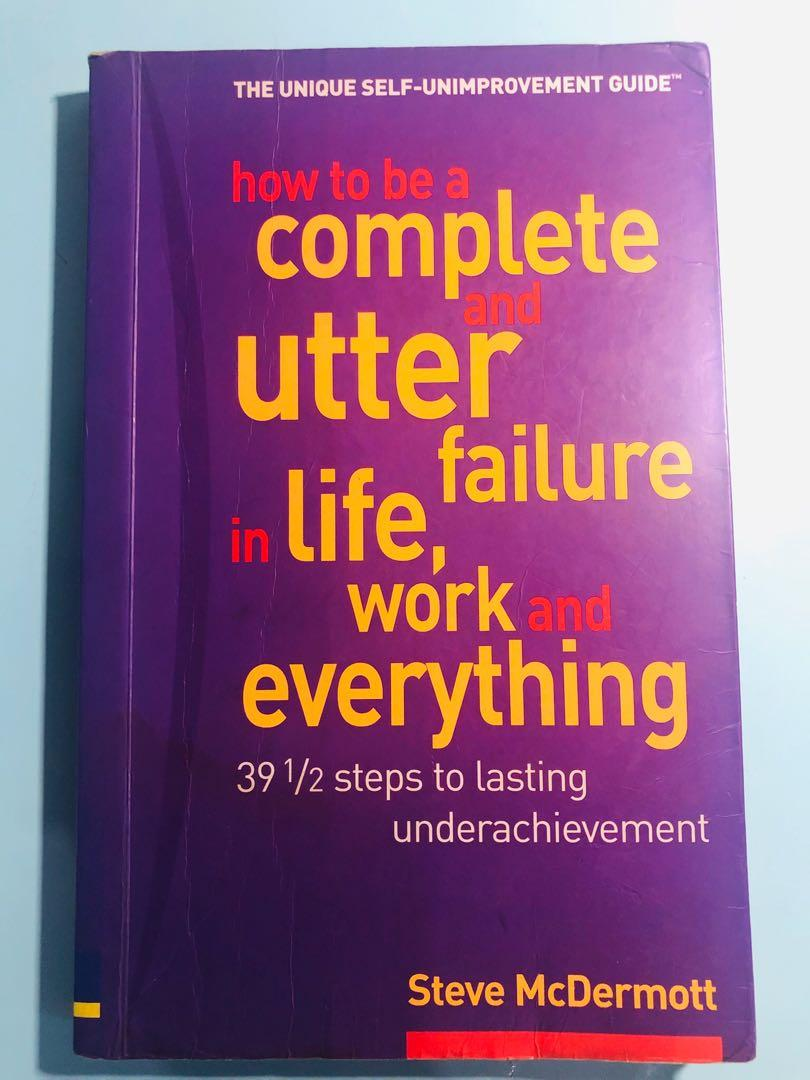 How to be a Complete and Utter Failure in Life, Work and Everything by S. McDermott