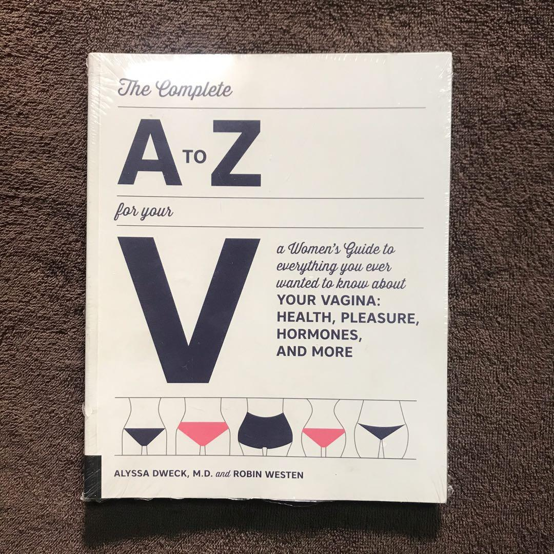 The Complete A to Z for Your V: A Women's Guide to Everything You Ever Wanted to Know About Your V