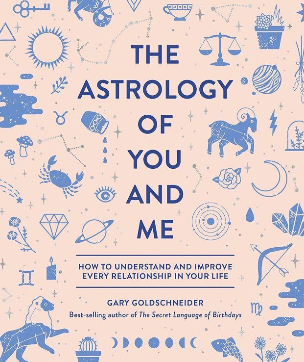 Astrology of You and Me: How to Understand and Improve Every Relationship in Your Life by Gary Goldschneider (hardcover)