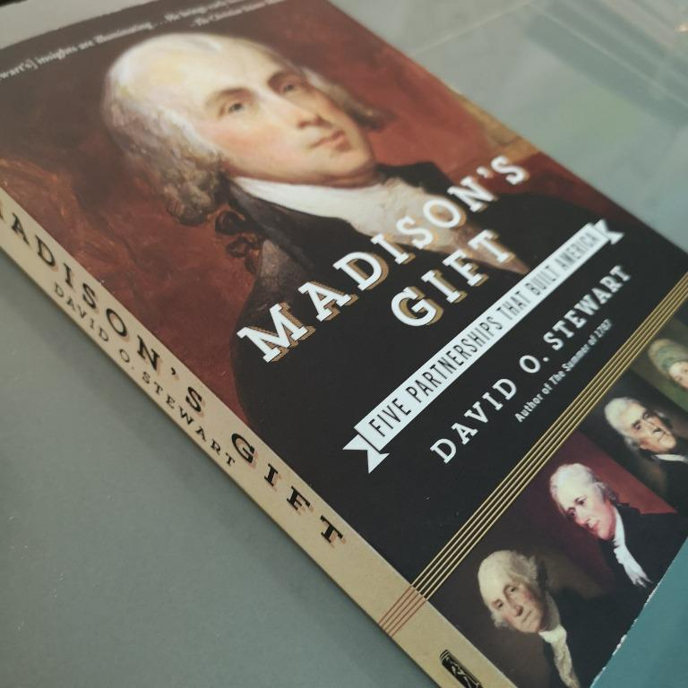 Madison's Gift  - Five Partnerships That Built America by David O. Stewart