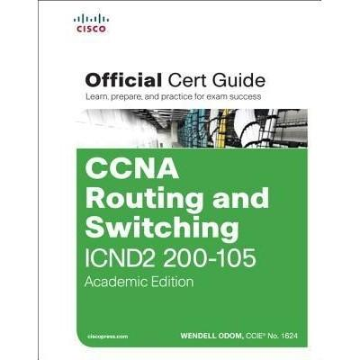 CCNA Routing and Switching ICND2 200-105 Official Cert Guide, Academic Edition Wendell Odom