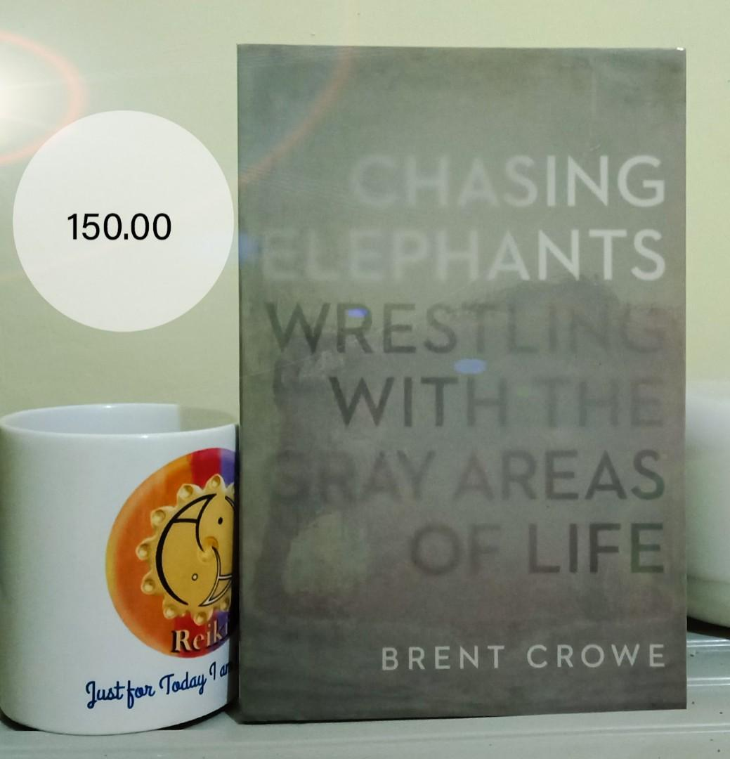 Chasing Elepants, Wrestling with the Gray Areas of Life by Brent Crowe