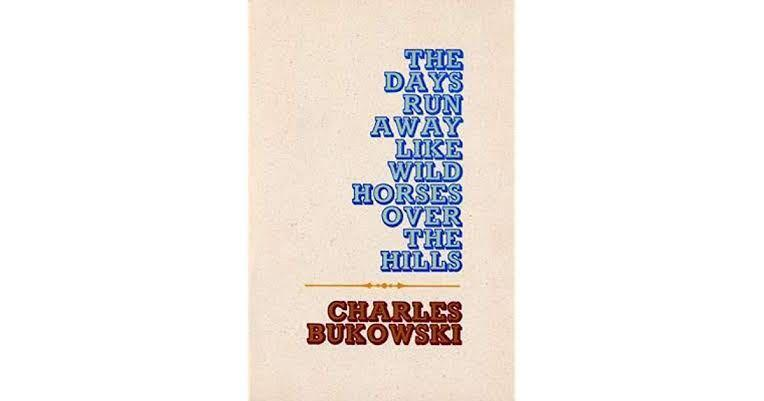 The Days Run Away Like Wild Horses Over the Hills by Charles Bukowski
