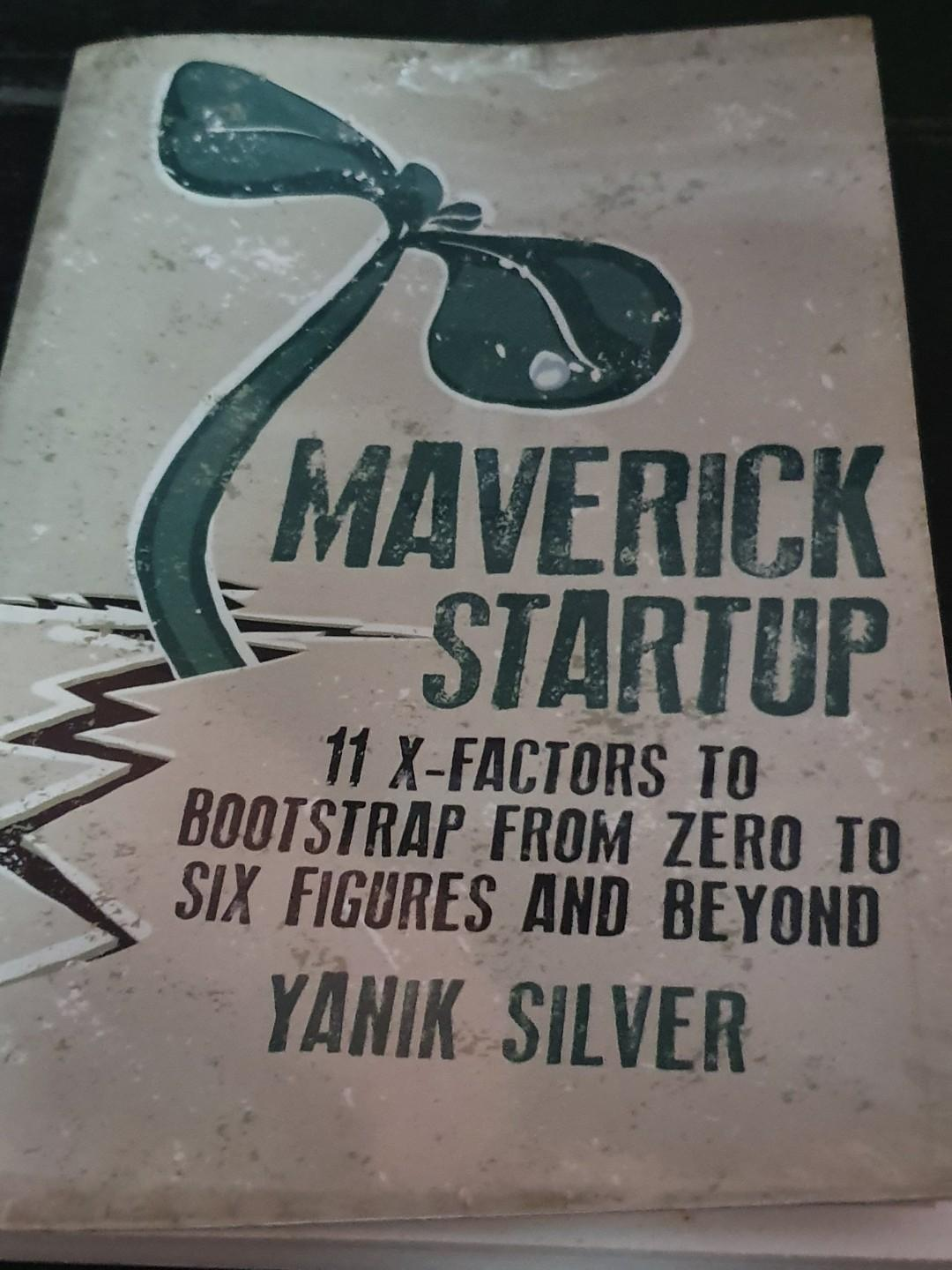 Maverick Startup 11 X Factors to Bootstrap from Zero to Six Figures and Beyond