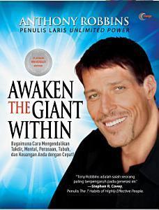 Anthony Robbins - Awaken The Giant Within - Bagaimana Cara Mengendalikan Takdir, Mental, Perasaan, Tubuh dan Keuangan Anda dengan Cepat