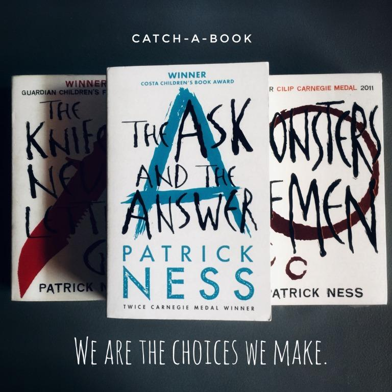 CHAOS WALKING TRILOGY: THE KNIFE OF NEVER LETTING GO, THE ASK AND THE ANSWER, MONSTER OF MEN, PATRICK NESS