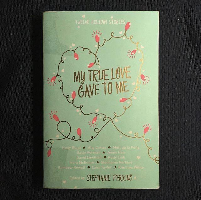My True Love Gave To Me by Various Authors, edited by Stephanie Perkins