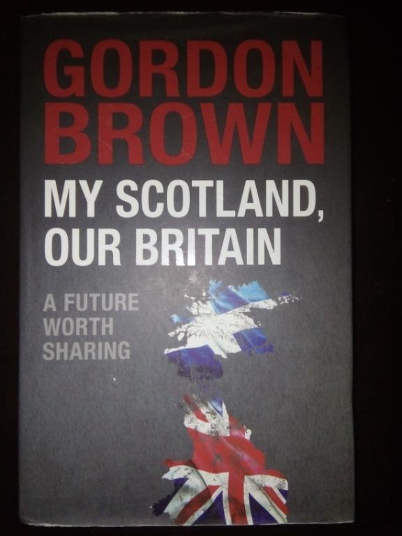 Gordon Brown: My Scotland, Our Britain A Future Worth Sharing (Social Science / Politics and Government / Economics / General Reference)