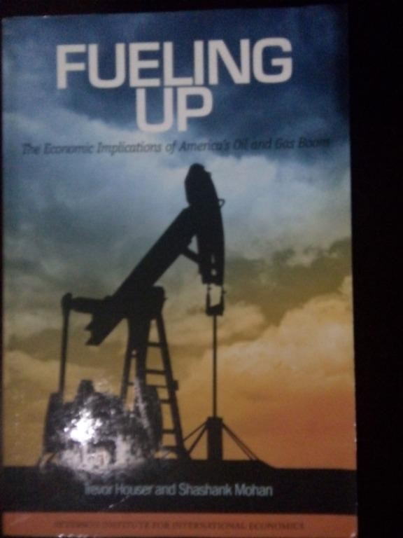 Fueling Up - The Economic Implications of America`s Oil and Gas Boom (Global Oil and Energy  / Marketing / General Reference)