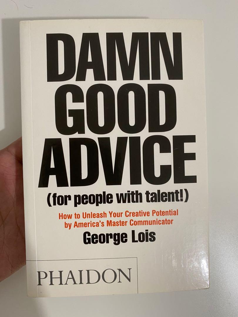 Damn Good Advice (For People with Talent!): How To Unleash Your Creative Potential by America's Master Communicator by George Lois