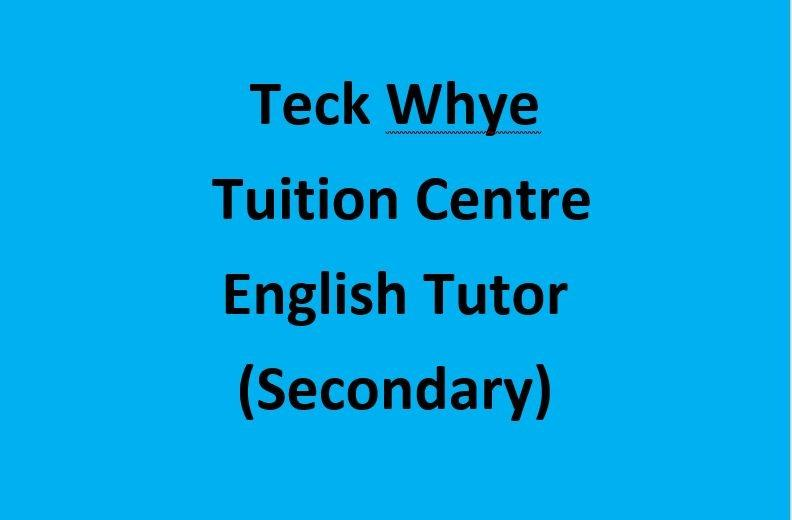Teck Whye Tuition Centre requires English Tutor (Secondary)