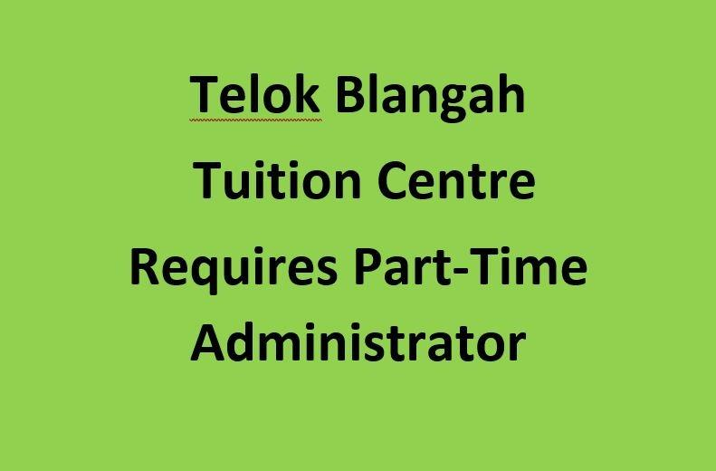 Telok Blangah Tuition Centre requires Admin (Part Time)