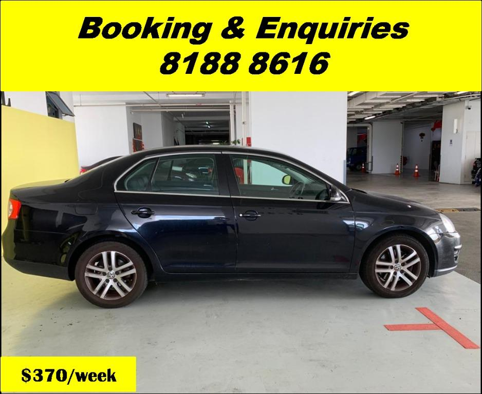 Volkswagen Jetta HAPPY WEDNESDAY!! JUST IN Superb Condition with the most Fuel Eficient & Spacious car. Cheapest rental in town with just $500 Deposit driveoff immediately. Whatsapp 8188 8616 now for special rates!! EVERY CAR MUST GO!!