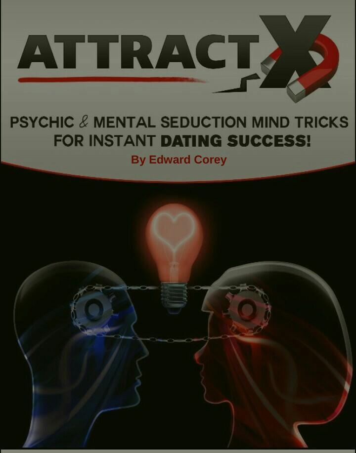 ATTRACT - Psychic & Mental Seduction Mind Tricks For Instant DATING SUCCESS! by: Edward Corey