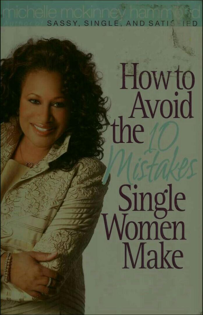 How To Avoid The 10 Mistakes Single Women Make by: Michelle Mckinney Hammond